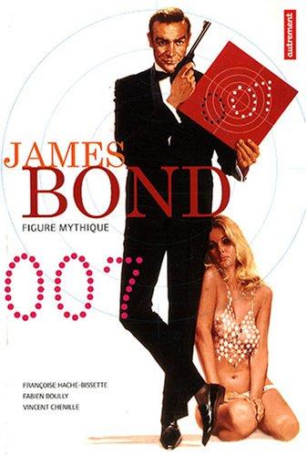 James Bond 007 : Figure mythique par Françoise Hache-Bissette, Fabien Boully, Vincent Chenille