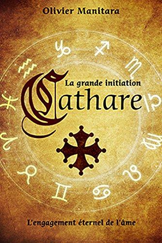 La grande initiation cathare : L'engagement éternel de l'âme