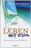 Leben mit Vision. Wozu um alles in der Welt lebe ich? - Rick Warren