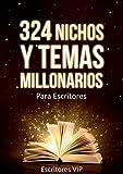 324 Nichos y Temas Millonarios para Escritores Kindle: Guia actualizada con los nichos y temas mas buscados por los lectores