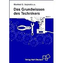 Das Grundwissen des Technikers: Mathematik, Physik, Technische Mechanik, Chemie, Grundlagen der Automatisierungstechnik