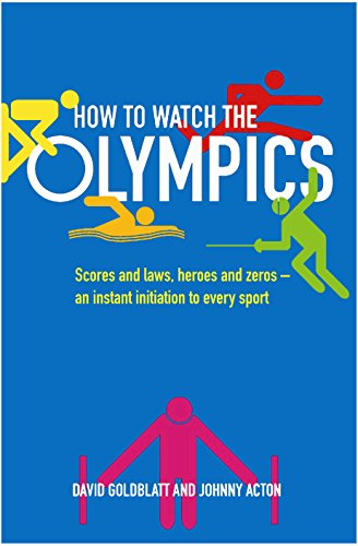 How to Watch the Olympics: Scores and laws, heroes and zeroes: an instant initiation into every sport por David Goldblatt