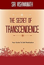 The Secret of Transcendence : Your Guide To Self Realisation