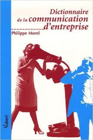 Dictionnaire de la communication d'entreprise de Philippe Morel ( 16 mars 2006 )