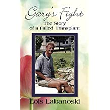 GARY'S FIGHT: The Story of a Failed Transplant (English Edition)