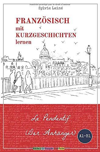 Französisch mit Kurzgeschichten lernen: Le Pendentif (der Anhänger) (Sylvies Französische Lesekiste, Band 1)