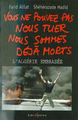 Vous ne pouvez pas nous tuer, nous sommes déjà morts ! : Algérie embrasée (Editions 1 - Documents/Actualité) par Farid Alilat