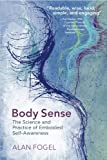 Body Sense – The Science and Practice of Embodied Self–Awareness (Norton Series on Interpersonal Neurobiology)