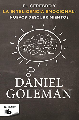 El cerebro y la inteligencia emocional: Nuevos descubrimientos (B DE BOLSILLO) por Daniel Goleman