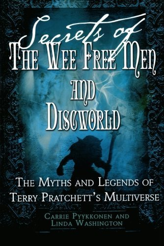 Secrets of The Wee Free Men and Discworld: The Myths and Legends of Terry Pratchett's Multiverse by Linda Washington (2008-04-15)