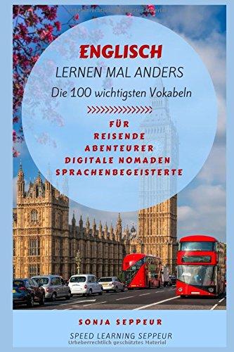 Englisch lernen mal anders - Die 100 wichtigsten Vokabeln: Für Reisende, Abenteurer, Digitale Nomaden, Sprachenbegeisterte