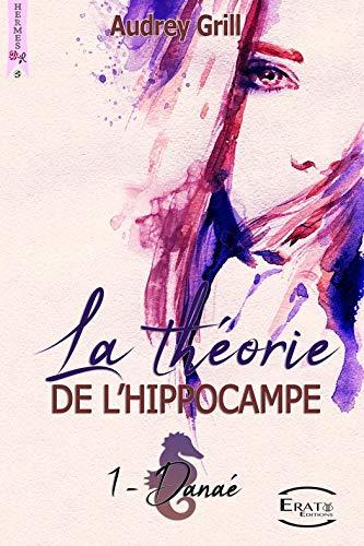 La théorie de l'hippocampe: Danaé (Collection Hermès) par Audrey Grill