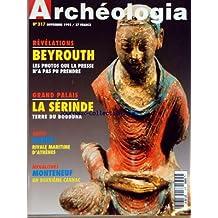 ARCHEOLOGIA [No 317] du 01/11/1995 - BEYROUTH - LES PHOTOS QUE LA PRESSE N'A PAS PU PRENDRE - GRAND PALAIS - LA SERINDE - TERRE DU BOUDDHA - GRECE A PAROS - RIVALE MARITIME D'ATHENES - MEGALITHES - MONTENEUF - UN 2EME CARNAC