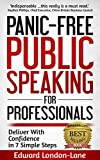 PANIC-FREE PUBLIC SPEAKING: Deliver With Confidence in 7 Simple Steps