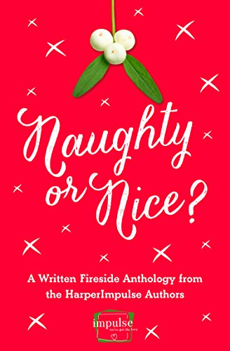 Naughty or Nice?: A Written Fireside Christmas Anthology from the Authors of HarperImpulse (A Free Sampler)