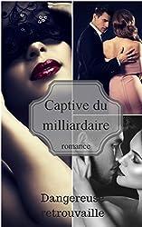 Captive du Milliardaire ( Dangereuse Retrouvaille )
