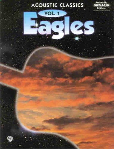 Eagles Acoustic Classics Volume1 Guitare: Acoustic Classics - Authentic Guitar Tab Edition: v. 1