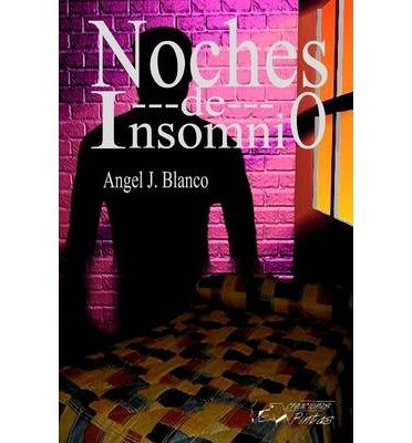 [ NOCHES DE INSOMNIO (SPANISH) ] by Blanco, Angel J ( AUTHOR ) Apr-03-2011 [ Paperback ]