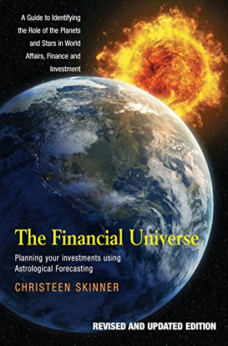 The Financial Universe: Planning Your Investments Using Astrological Forecasting: Planning Your Investments Using Astrological Forecasting, A Guide to ... in World Affairs, Finance and Investment