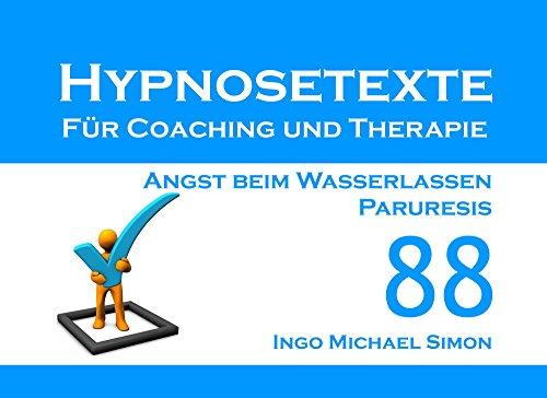 Hypnosetexte für Coaching und Therapie: Band 88 - Angst beim Wasserlassen, Paruresis
