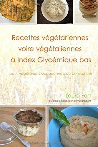 Recettes vegetariennes voire vegetaliennes a IG bas: pour vegetariens occasionnels ou convaincus par Laura Fort