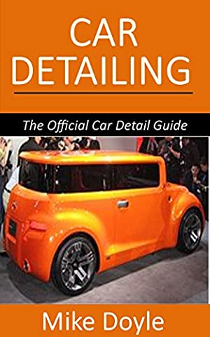 Car Detailing: The Official Car Detail Guide