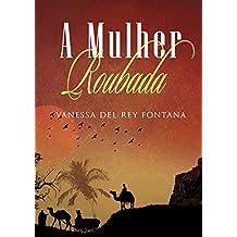 A mulher roubada: Contos fantásticos: Quando a realidade transpõe a imaginação (Portuguese Edition)
