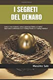 Scarica Libro I Segreti del Denaro Come si crea il Denaro come si generano Debito e Credito Quali sono le differenze tra il Trading Privato e il Trading Pubblico (PDF,EPUB,MOBI) Online Italiano Gratis