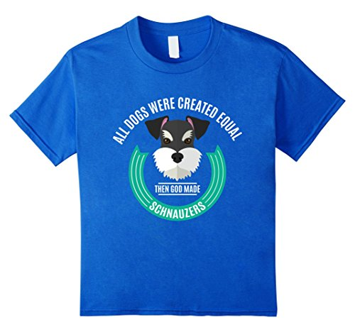 All Dogs Were Created Equal Then God Made Schnauzers T-Shirt