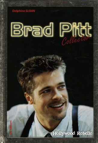 Brad Pitt : Hollywood Rebelle