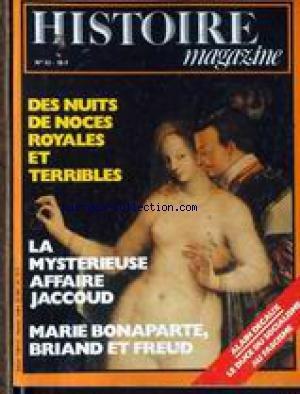 HISTOIRE MAGAZINE [No 42] du 01/08/1983 - DES NUITS DE NOCES ROYALES ET TERRIBLES - LA MYSTERIEUSE AFFAIRE JACCOUD - MARIE BONAPARTE - BRIAND ET FREUD - ALAIN DECAUX - LEDUCE DU SOCIALISME AU FASCISME.