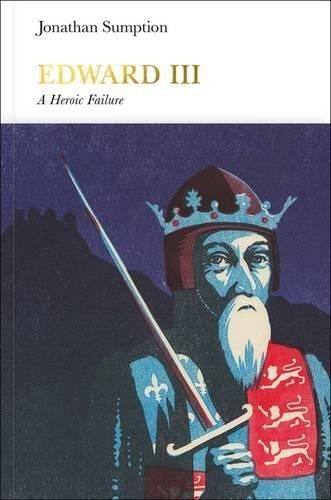 Edward III (Penguin Monarchs): A Heroic Failure