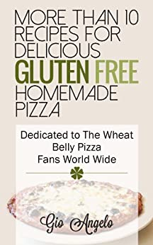 Gluten Free Pizza Recipes: Wheat Free Pizza Cookbook A Collection Of the Best, Healthy, Delicious And Recommended Gluten Free Pizza Recipes (gluten free ... Recommended Gluten Free 1) (English Edition) von [Angelo, Gio]