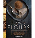 [( Flavor Flours: A New Way to Bake with Teff, Buckwheat, Sorghum, Other Whole & Ancient Grains, Nuts & Non-Wheat Flours By Medrich, Alice ( Author ) Hardcover Oct - 2014)] Hardcover
