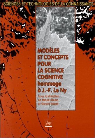 Modèles et concepts pour la science cognitive : Hommage à Jean-François Le Ny