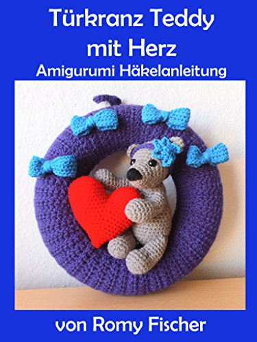 Türkranz Teddy mit Herz: Amigurumi Häkelanleitung eBook: Romy ...