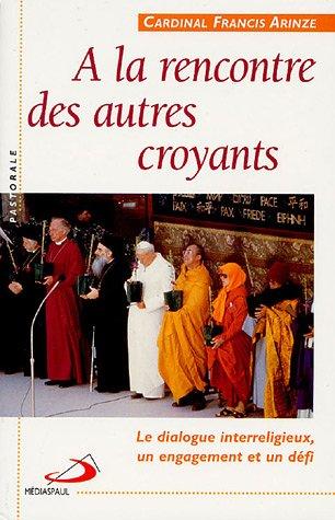 A la rencontre des autres croyants par Francis Arinze
