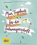 Mein Tagebuch für die Schwangerschaft von Annette Nolden (1. September 2014) Taschenbuch