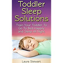 Toddler Sleep Solutions: Train Your Toddler To Go To Bed Happily and Sleep All Night (English Edition)