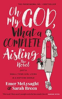 Oh My God, What a Complete Aisling!: Just a Small-Town Girl Living in a Notions World by [McLysaght, Emer, Breen, Sarah]