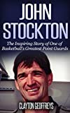 John Stockton: The Inspiring Story of One of Basketball's Greatest Point Guards (Basketball Biography Books)