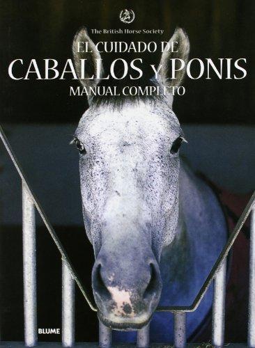 Cuidado de caballos y ponis. Manual completo