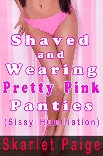 Shaved And Wearing Pretty Pink Panties Sissy Humiliation By Paige Skarlet