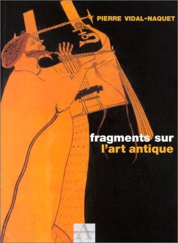 Fragments sur l'art antique par Pierre Vidal-Naquet