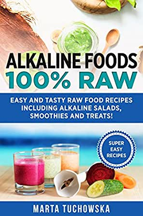 Alkaline foods 100 raw easy and tasty raw food recipes including enter your mobile number or email address below and well send you a link to download the free kindle app then you can start reading kindle books on your forumfinder Image collections