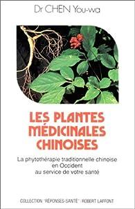 Les plantes médicinales chinoises : La phytothérapie traditionnelle chinoise en Occident au service de votre santé par You-wa Chen