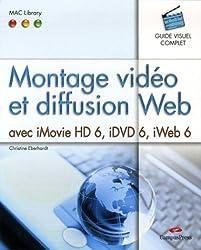 Montage vidéo et diffusion Web: avec iMovie HD 6, iDVD 6, iWeb 6