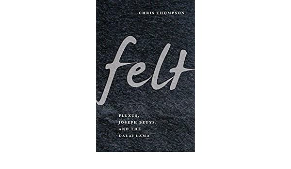 Felt: Fluxus, Joseph Beuys, and the Dalai Lama: Amazon co uk: Chris