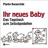 Ihr neues Baby - Das Tagebuch zum Selbstgestalten - Martin Baxendale
