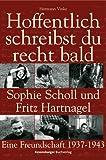 Hoffentlich schreibst du recht bald!: Sophie Scholl und Fritz Hartnagel. Eine Freundschaft 1937-1943 (Jugendliteratur ab 12 Jahre)